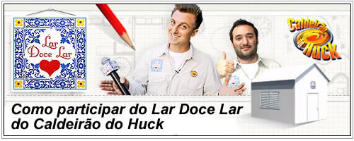 Saiba como participar do Lar Doce Lar do Luciano Huck da Globo