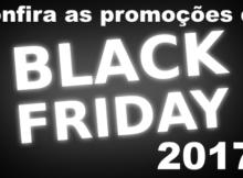 Black Friday 2017 Melhores Promoções